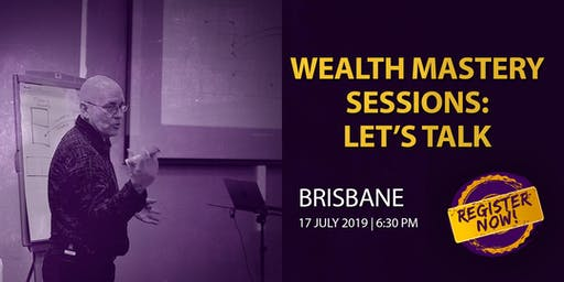 Wealth Mastery Sessions: Let's Talk Brisbane (FREE Event)