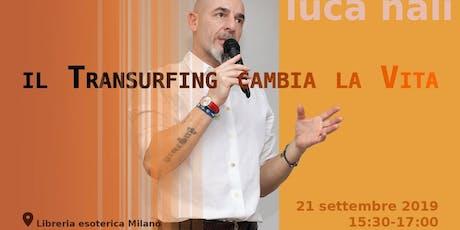 Il Transurfing cambia la vita - Luca Nali biglietti