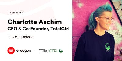 Le Wagon Talk with Charlotte Aschim, CEO & Co-Founder of TotalCtrl