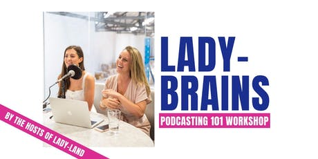 Podcasting 101: by the hosts of LADY-LAND tickets