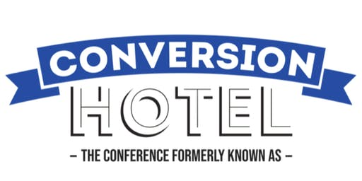 The Conference formerly known as Conversion Hotel presents: #CH2019