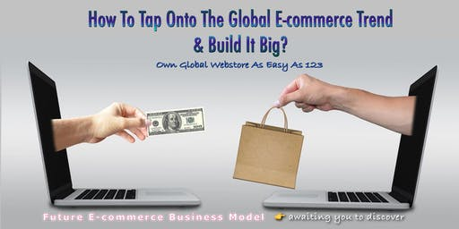 How to Tap Onto The Global E-commence Trend & Build It Big