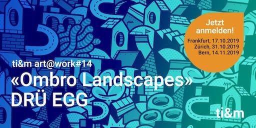 art@work #014 DRÜ EGG, Ombro Landscapes