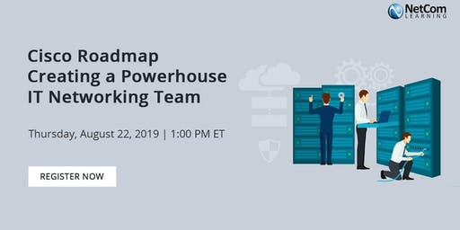 Webinar - Cisco Roadmap: Creating a Powerhouse IT Networking Team