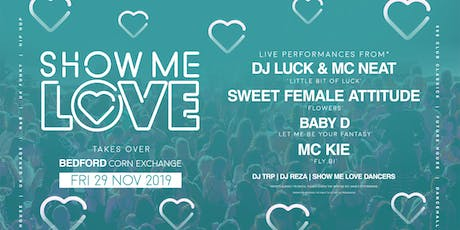 SHOW ME LOVE @BEDFORD CORN EXCHANGE 29TH NOVEMBER 2019 tickets