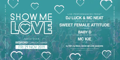SHOW ME LOVE @BEDFORD CORN EXCHANGE 29TH NOVEMBER 2019