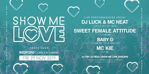 SHOW ME LOVE @BEDFORD CORN EXCHANGE 29TH NOVEMBER 2019