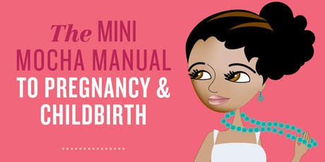Black Birth & Beyond:  The Mini Mocha Manual Pregnancy Guide  Ebook Launch tickets