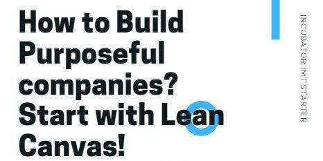 How to Build Purposeful companies?   Start with Lean Canvas!