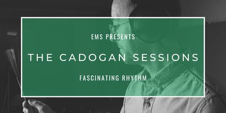 The Cadogan Sessions | Fascinating Rhythm tickets
