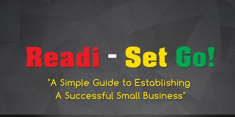 Readi-Set Go! A Simple Guide To Establishing A Successful Small Business Entrepreneurial Workshop Series tickets