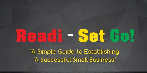 Readi-Set Go! A Simple Guide To Establishing A Successful Small Business Entrepreneurial Workshop Series