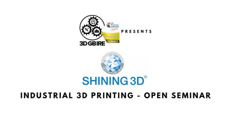 3DGBIRE Presents Shining3D : 'Industrial 3D Printing' - Open Seminar tickets