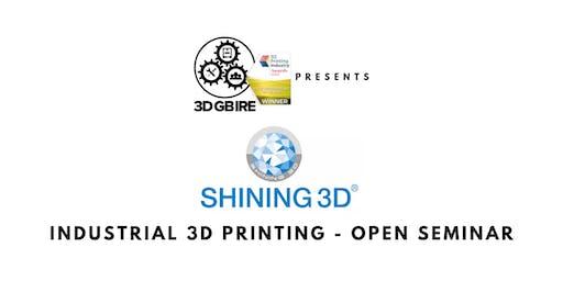 3DGBIRE Presents Shining3D : 'Industrial 3D Printing' - Open Seminar