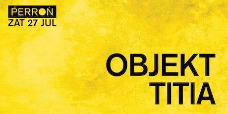 OBJEKT, TITIA tickets