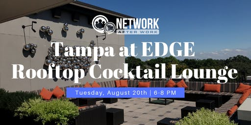 Network After Work Tampa at EDGE Rooftop Cocktail Lounge