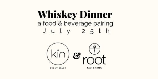 POSTPONED - Whiskey Dinner with Kin Event Space & Root Catering
