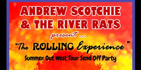 Andrew Scotchie & the River Rats Summer Out West Tour Send Off Party ft. The Rolling Experience (Stones/Hendrix Tribute) tickets