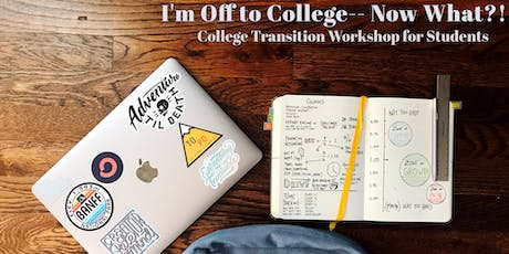 """""""I'm Off to College- Now What?!"""" College Transition Hands-on Workshop tickets"""