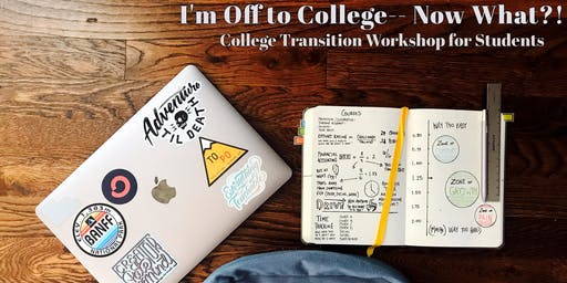 """I'm Off to College- Now What?!"" College Transition Hands-on Workshop"