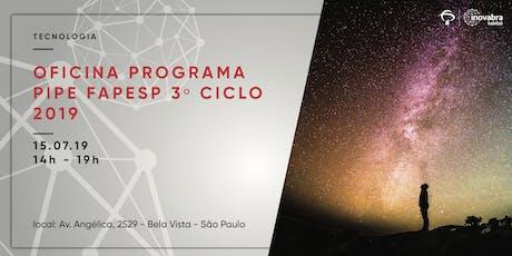 Oficina Programa PIPE FAPESP 3º Ciclo 2019 ingressos
