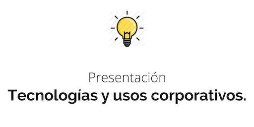 Presentación: Tecnologías y usos corporativos.