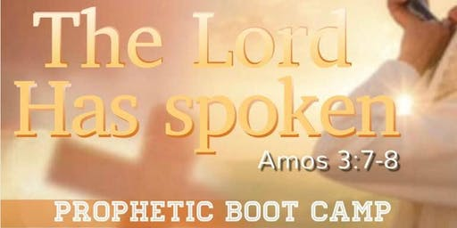 The Lord Has Spoken: Prophetic Boot Camp