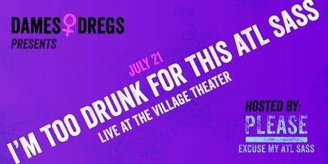 """I'm Too Drunk For The ATL Sass"" LIVE SHOW tickets"
