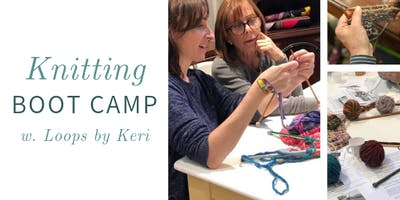 Knitting Boot Camp w. Loops by Keri @ Nest on Main