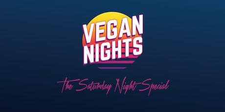 Vegan Nights - The Saturday Night Special - Saturday 3rd August 2019 tickets