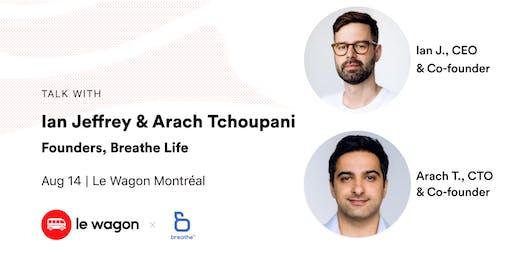Le Wagon Talk with Breathe Life Founders, Ian Jeffrey (CEO) & Arach Tchoupani, (CTO)