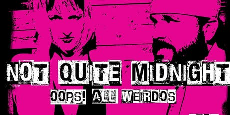 Not Quite Midnight: Oops! All Weirdos Edition! tickets