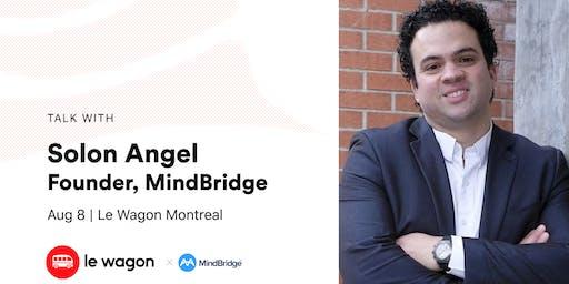 Le Wagon Talk with Solon Angel, Founder, MindBridge