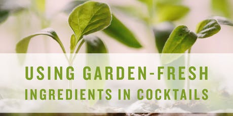 Free Spirit Lesson - Using Garden-Fresh Ingredients in Cocktails tickets