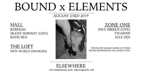 BOUND X Elements w/ Rebekah, Silent Servant (Live), Katie Rex, Paul Birken (Live), Tygapaw, Elle Dee & New World Disorder @ Elsewhere tickets