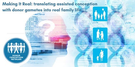 Making It Real: Translating assisted conception with donor gametes into real family life tickets