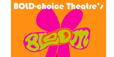 "BOLD-choice Theatre Presents ""Bloom"""