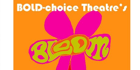 "BOLD-choice Theatre Presents ""Bloom"" tickets"