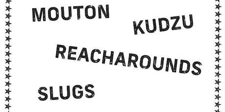Mouton, Reacharounds, Kudzu, Slugs tickets