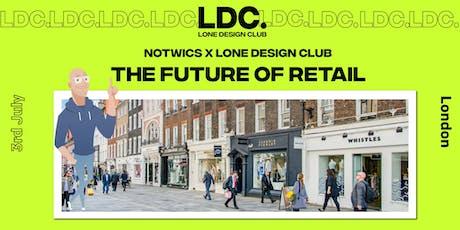 NOTWICS x Lone Design Club presents: The Future of Retail tickets