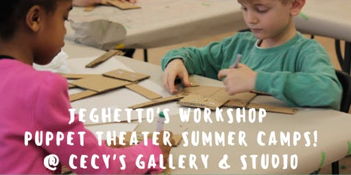 JEGHETTO'S WORKSHOP PUPPET THEATER SUMMER CAMPS! Session II