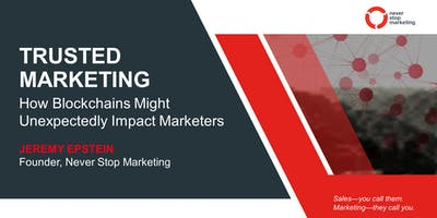 Trusted Marketing: How Blockchains Might Unexpectedly Impact Marketers with Jeremy Epstein