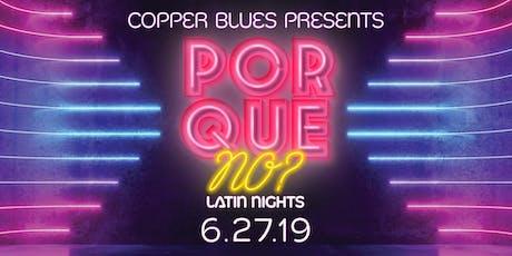 Copper Blues Presents: PORQUE NO? LATIN NIGHTS tickets