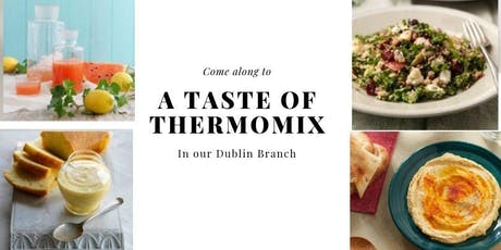 A Taste of Thermomix® in Dublin! July to September dates... tickets