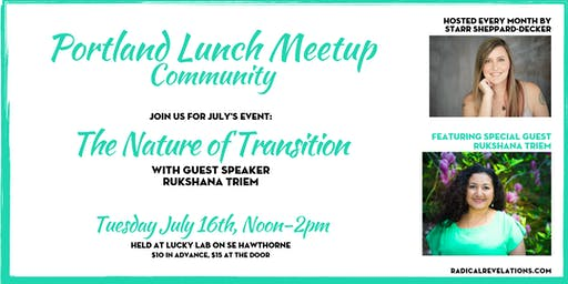 Portland Lunch Meetup: The Nature of Transition (w/guest speaker Rukshana Triem)