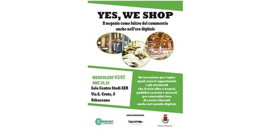 Copia di YES, WE SHOP - Il negozio come fulcro del commercio anche nell'era digitale