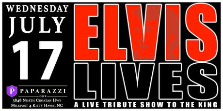ELVIS LIVES! A Tribute Show to the King! LIVE at Paparazzi OBX! tickets