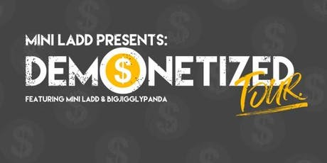 Mini Ladd Presents: Demonetized Tour Feat. BigJigglyPanda tickets