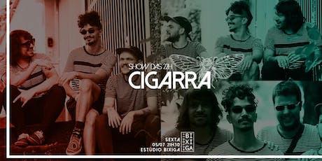 05/07 - SHOW: CIGARRA NO ESTÚDIO BIXIGA ingressos