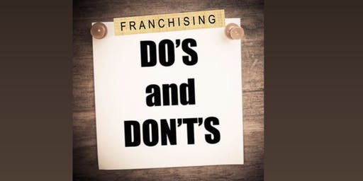 Franchising in the Bay Area:  Do's and Don'ts-Postponed